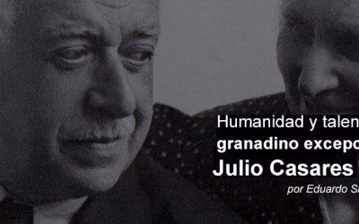 Humanidad y talento de un granadino excepcional. Julio Casares